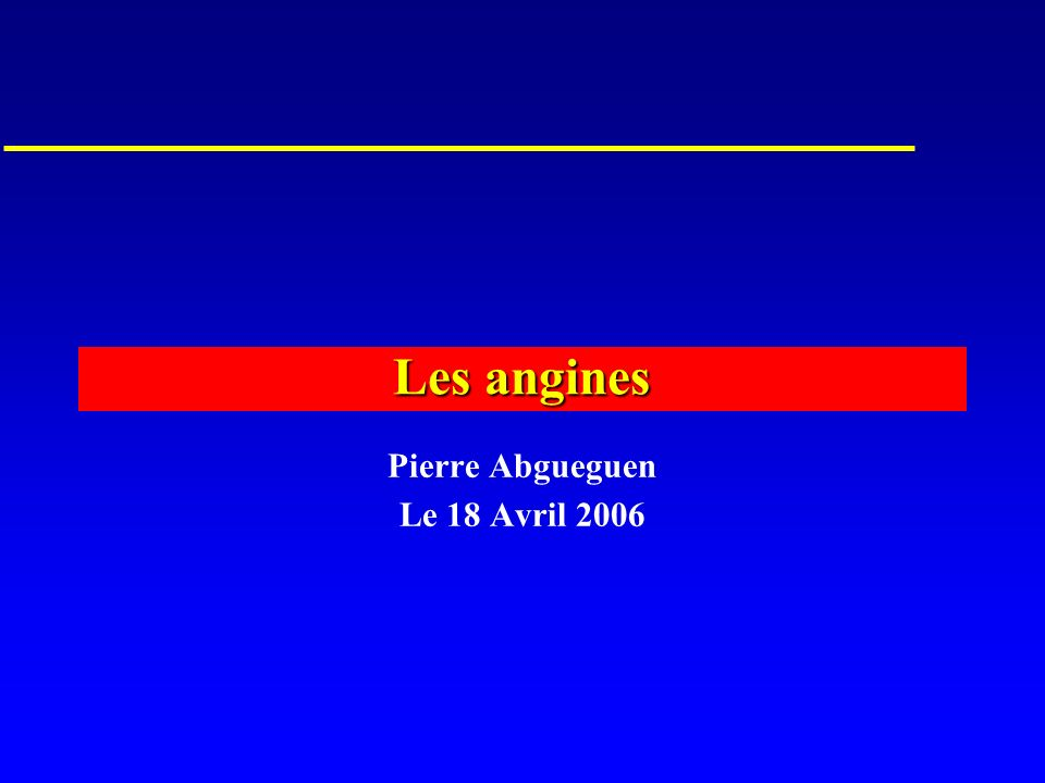 Les angines Pierre Abgueguen Le 18 Avril 2006