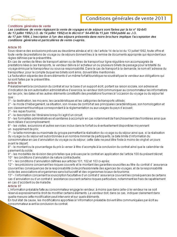 Conditions générales de vente Les conditions de vente régissant la vente de voyages et de séjours sont fixées par la loi n° 92-645 du 13 juillet 1992 (J.O.