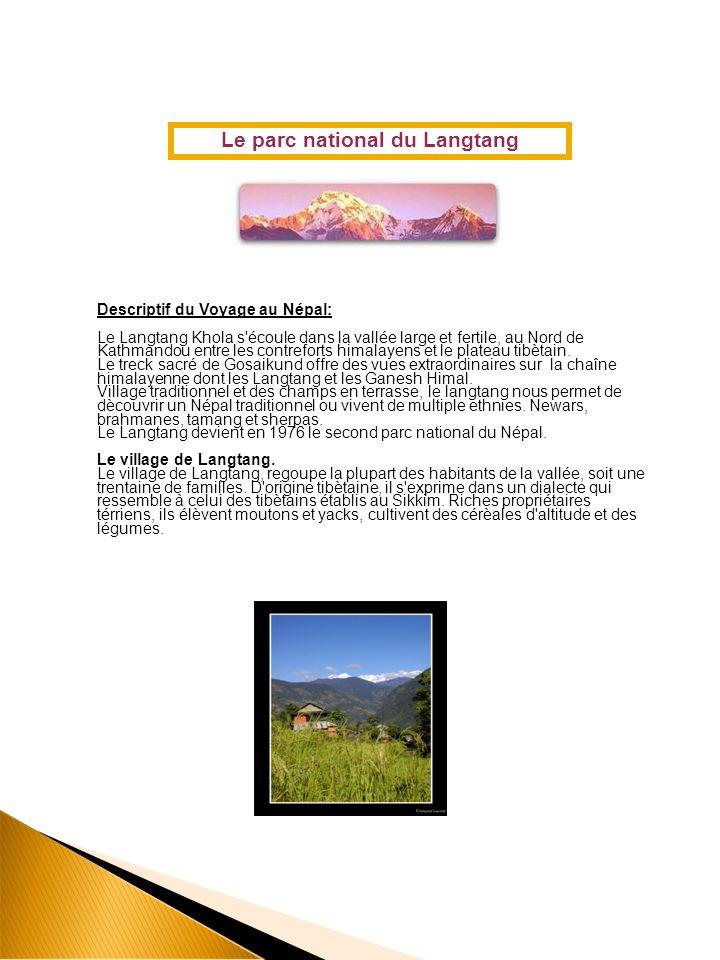 Descriptif du Voyage au Népal: Le Langtang Khola s écoule dans la vallée large et fertile, au Nord de Kathmandou entre les contreforts himalayens et le plateau tibètain.