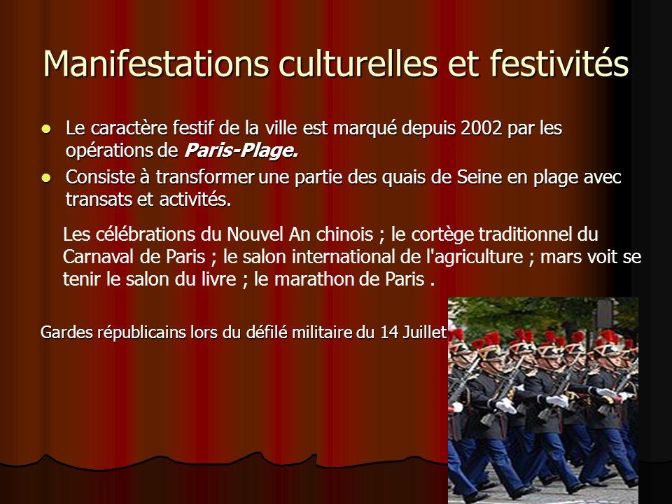 Manifestations culturelles et festivités Le caractère festif de la ville est marqué depuis 2002 par les opérations de Paris-Plage. Le caractère festif