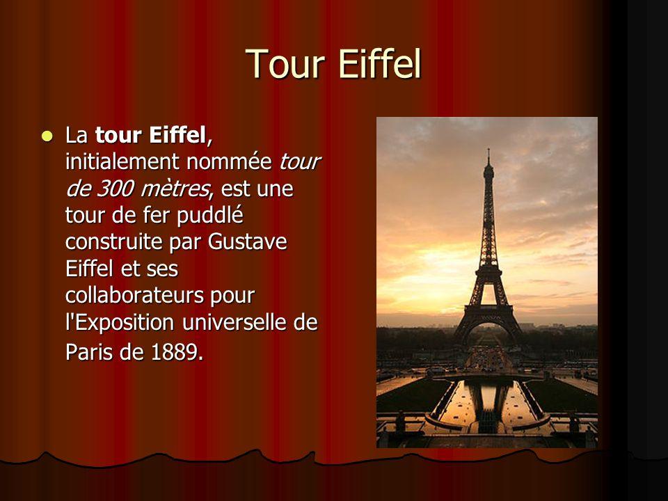 Tour Eiffel La tour Eiffel, initialement nommée tour de 300 mètres, est une tour de fer puddlé construite par Gustave Eiffel et ses collaborateurs pou