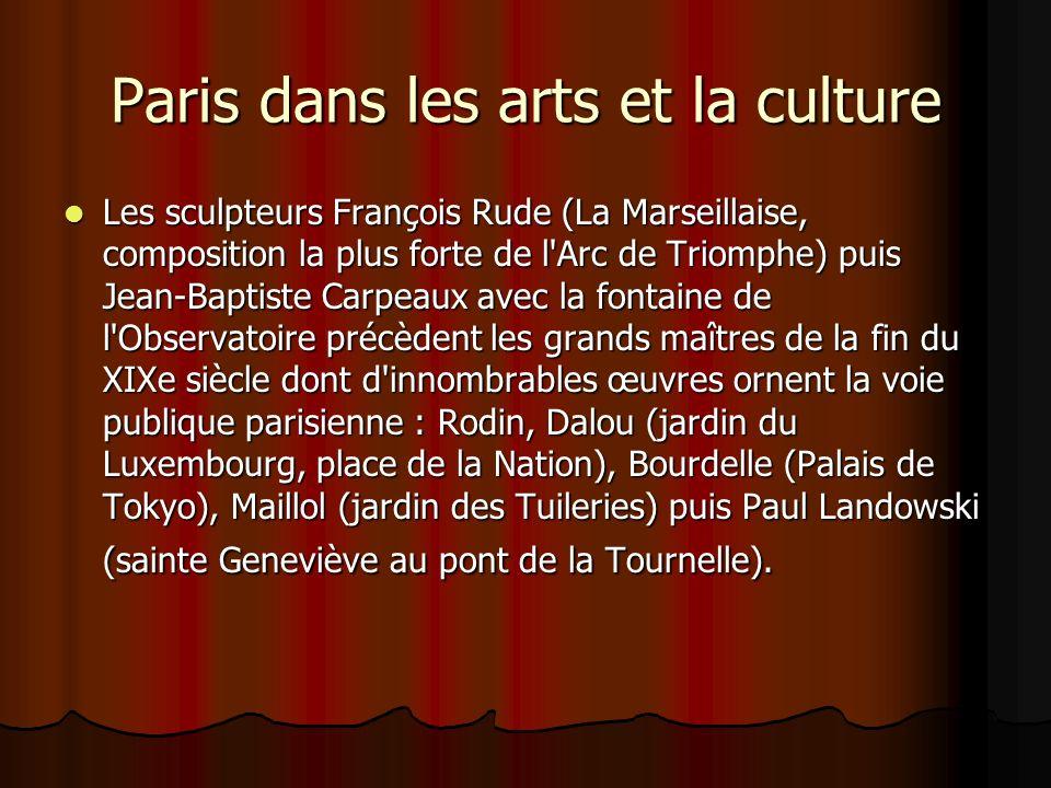 Paris dans les arts et la culture Les sculpteurs François Rude (La Marseillaise, composition la plus forte de l'Arc de Triomphe) puis Jean-Baptiste Ca