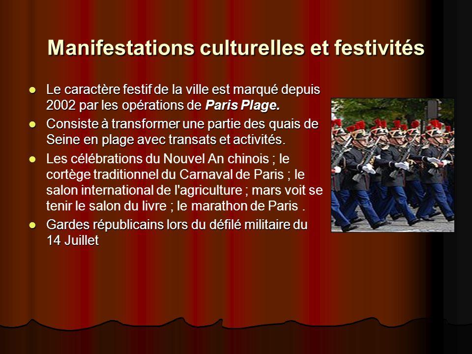 Manifestations culturelles et festivités Le caractère festif de la ville est marqué depuis 2002 par les opérations de Paris Plage.