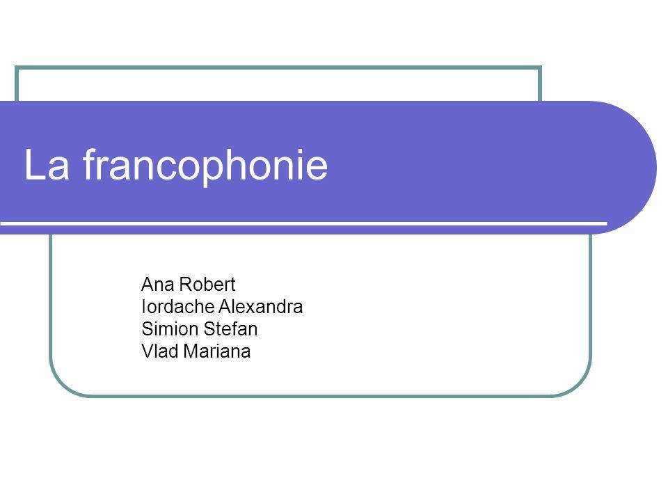 La francophonie Ana Robert Iordache Alexandra Simion Stefan Vlad Mariana