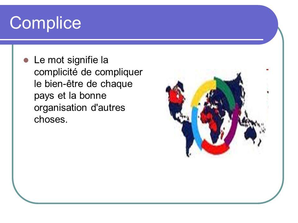 Complice Le mot signifie la complicité de compliquer le bien-être de chaque pays et la bonne organisation d autres choses.
