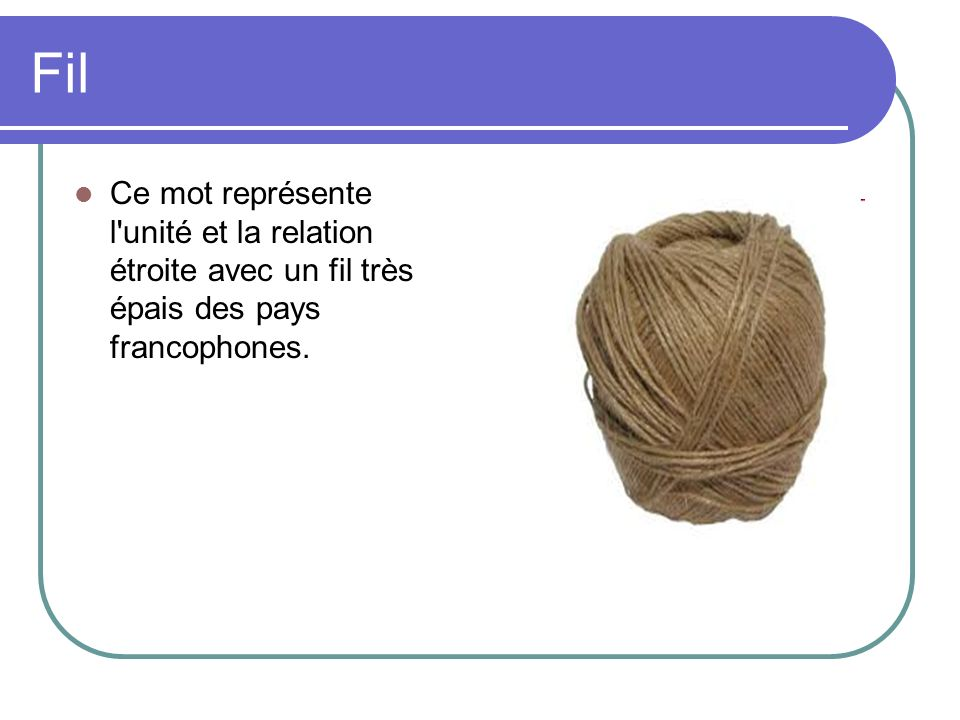 Fil Ce mot représente l'unité et la relation étroite avec un fil très épais des pays francophones.