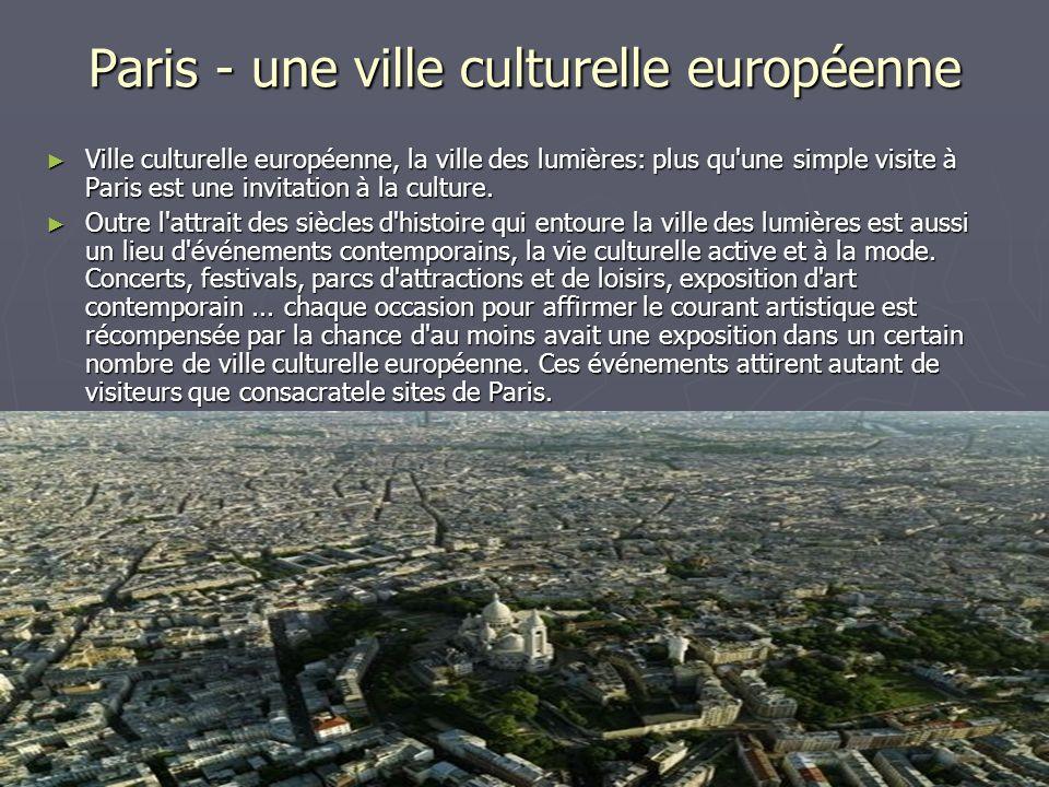Paris - une ville culturelle européenne Ville culturelle européenne, la ville des lumières: plus qu'une simple visite à Paris est une invitation à la