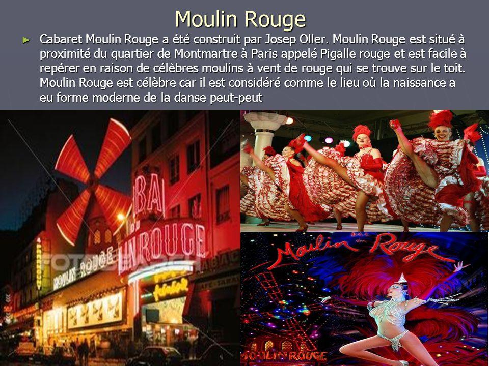 Moulin Rouge Cabaret Moulin Rouge a été construit par Josep Oller. Moulin Rouge est situé à proximité du quartier de Montmartre à Paris appelé Pigalle