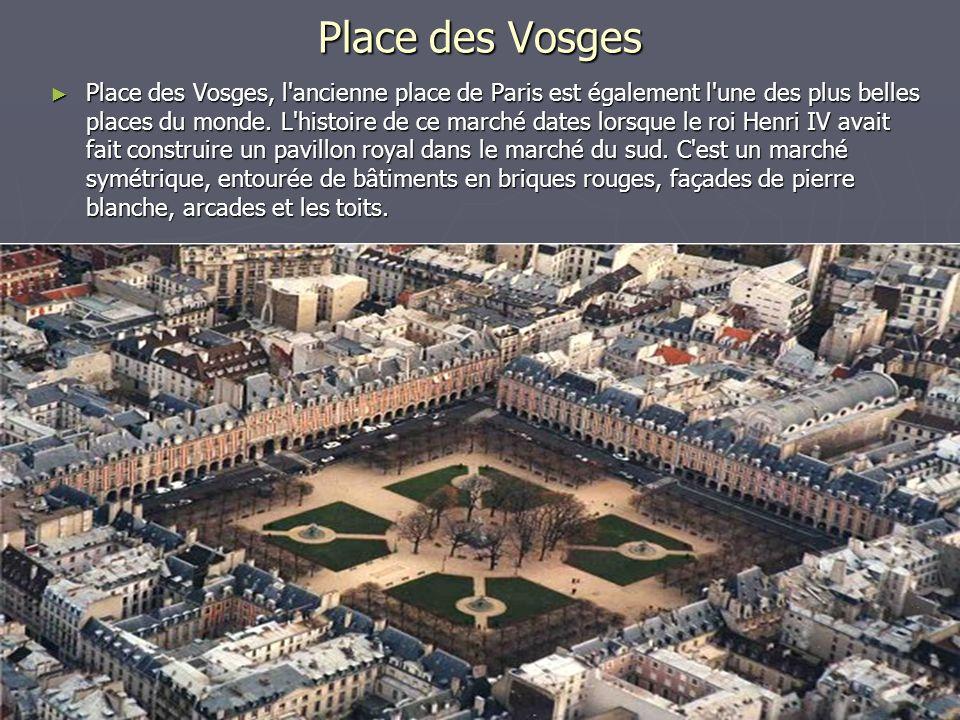 Place des Vosges Place des Vosges, l'ancienne place de Paris est également l'une des plus belles places du monde. L'histoire de ce marché dates lorsqu