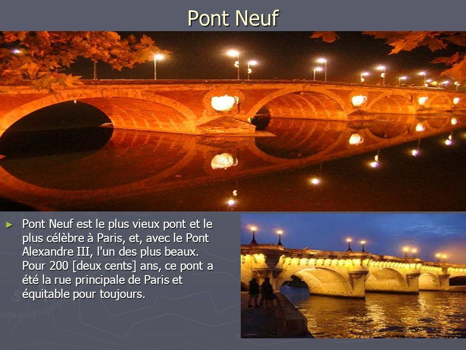 Pont Neuf Pont Neuf est le plus vieux pont et le plus célèbre à Paris, et, avec le Pont Alexandre III, l'un des plus beaux. Pour 200 [deux cents] ans,