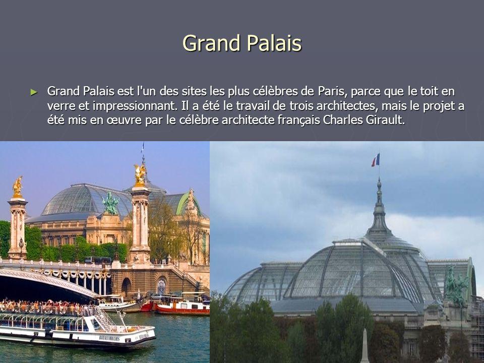 Grand Palais Grand Palais est l'un des sites les plus célèbres de Paris, parce que le toit en verre et impressionnant. Il a été le travail de trois ar