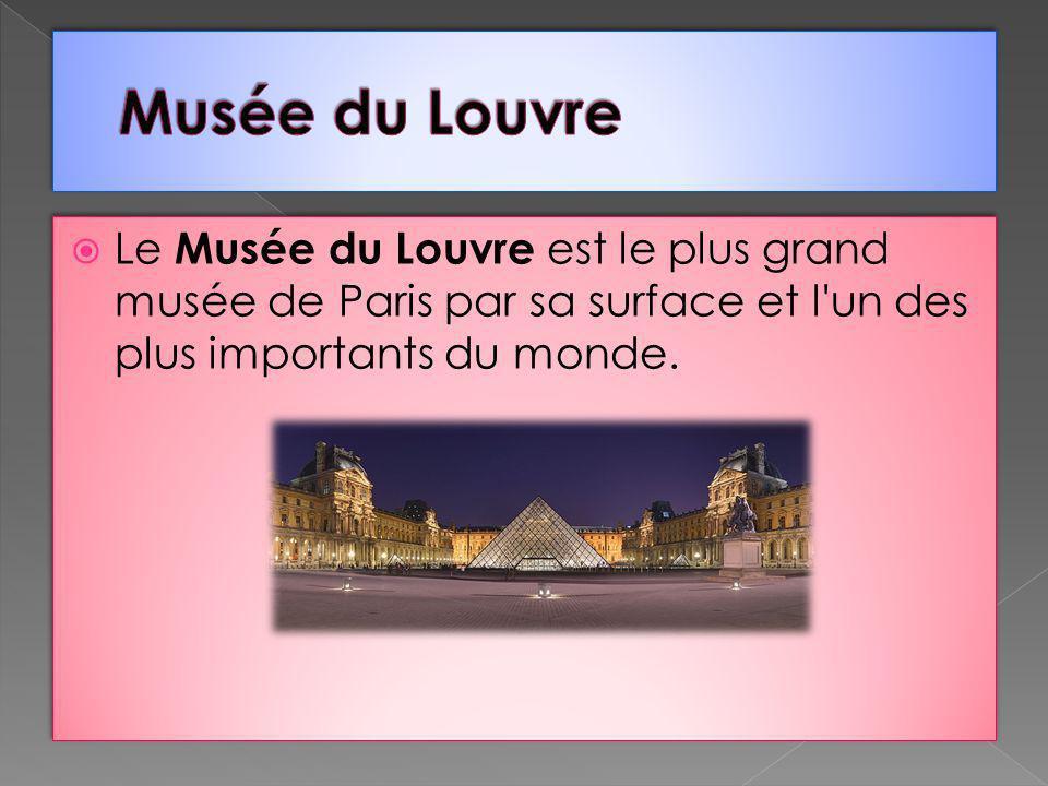 Le Musée du Louvre est le plus grand musée de Paris par sa surface et l'un des plus importants du monde.