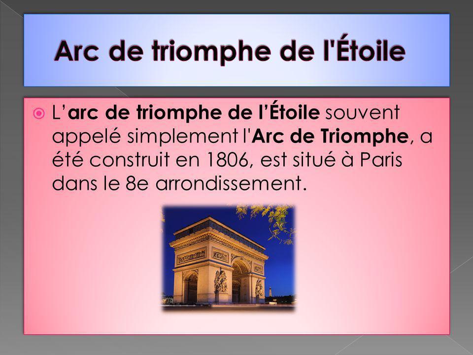 L arc de triomphe de lÉtoile souvent appelé simplement l' Arc de Triomphe, a été construit en 1806, est situé à Paris dans le 8e arrondissement.