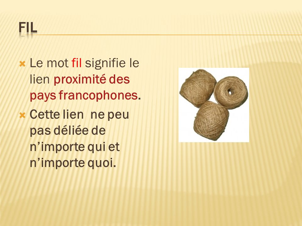 Le mot fil signifie le lien proximité des pays francophones.