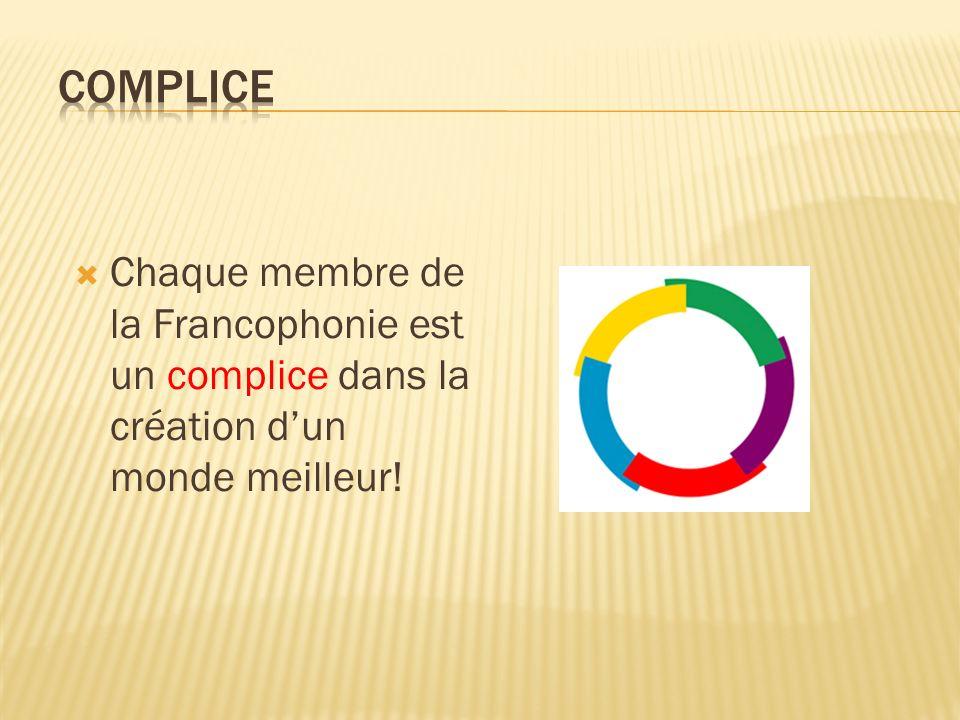 Chaque membre de la Francophonie est un complice dans la création dun monde meilleur!