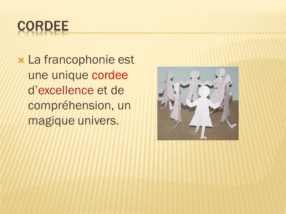 La francophonie est une unique cordee dexcellence et de compréhension, un magique univers.