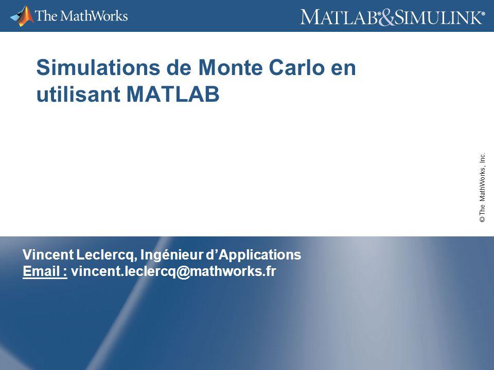 2 ® ® Agenda Principes et cadre dutilisation des méthodes de Monte Carlo Utilisation des toolbox MATLAB pour réaliser des simulations de Monte Carlo Réaliser ses propres simulations de Monte Carlo Aperçu des méthodes de réduction de la variance