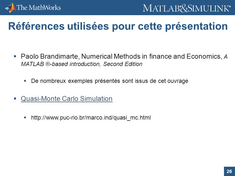 26 ® ® Références utilisées pour cette présentation Paolo Brandimarte, Numerical Methods in finance and Economics, A MATLAB ®-based introduction, Seco