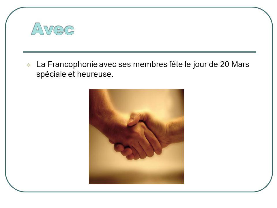 La Francophonie avec ses membres fête le jour de 20 Mars spéciale et heureuse.