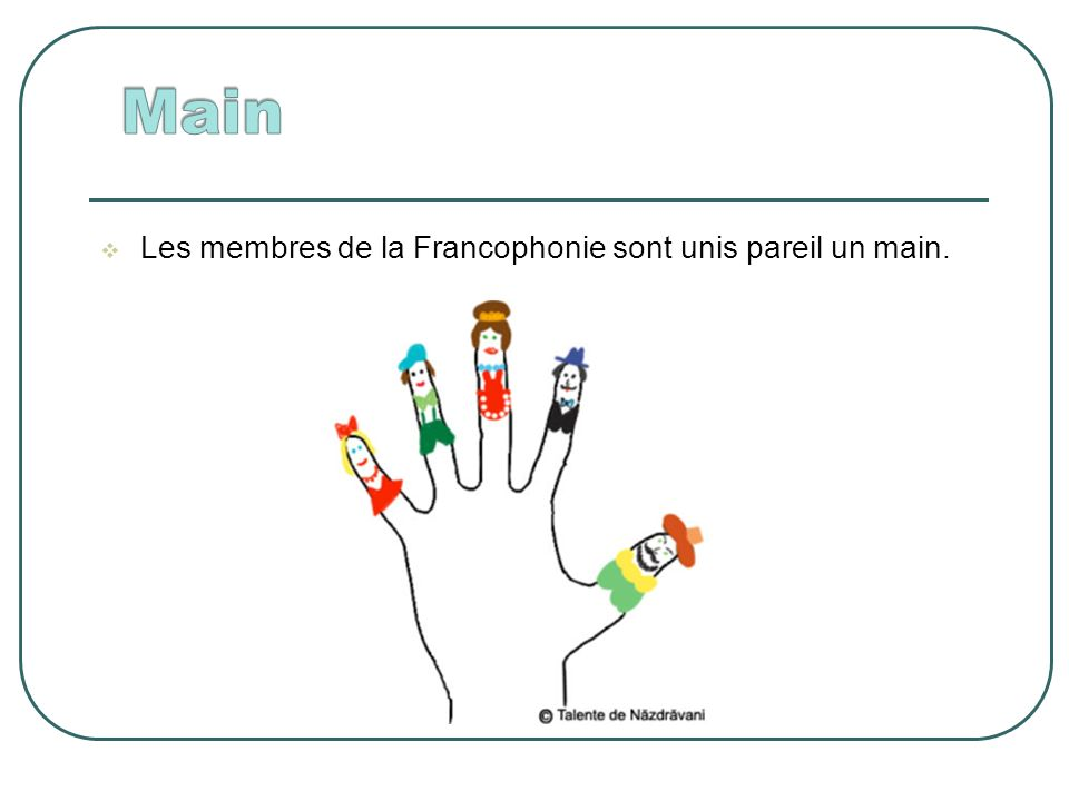 Les membres de la Francophonie sont unis pareil un main.