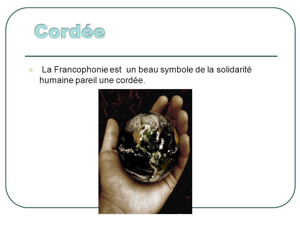La Francophonie est un beau symbole de la solidarité humaine pareil une cordée.