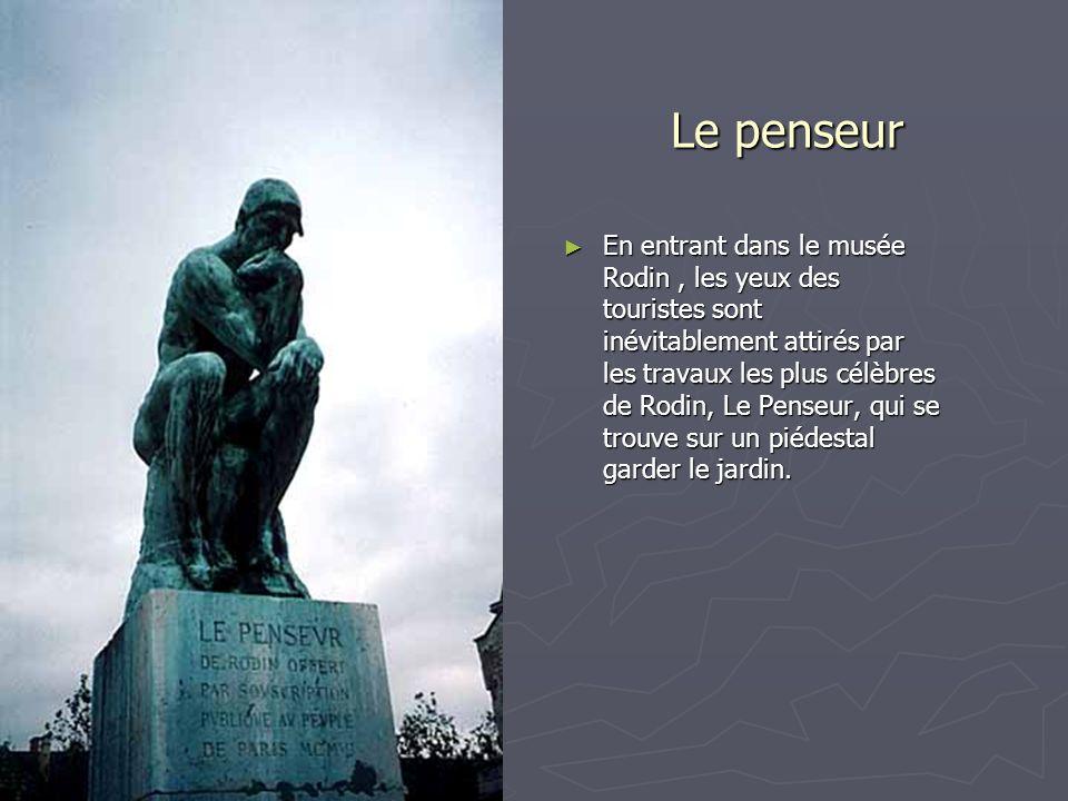 Le penseur En entrant dans le musée Rodin, les yeux des touristes sont inévitablement attirés par les travaux les plus célèbres de Rodin, Le Penseur,