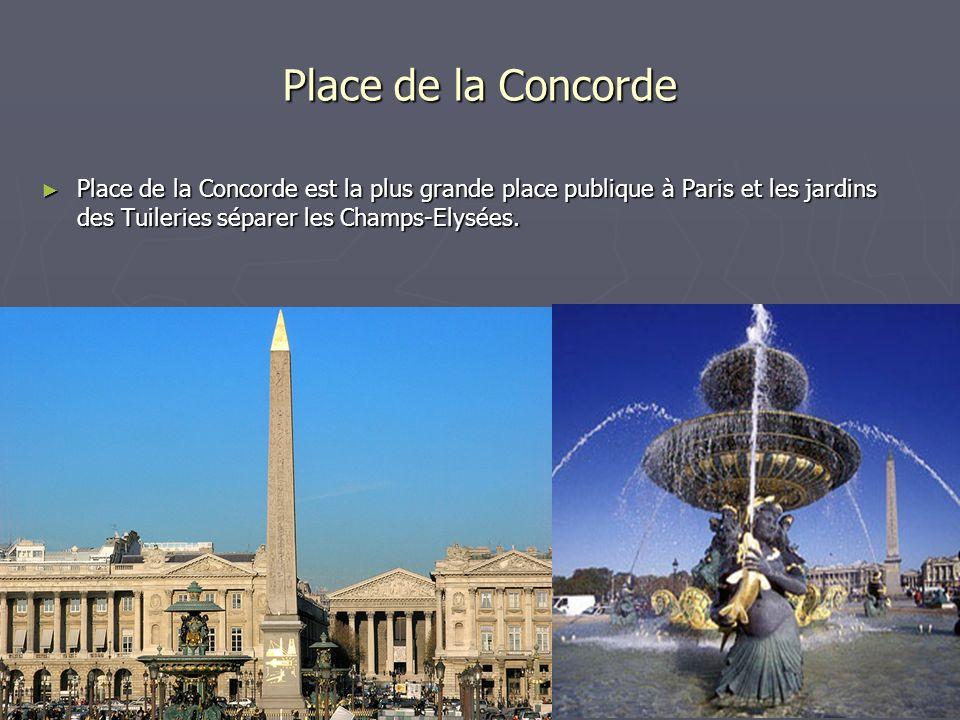 Place de la Concorde Place de la Concorde est la plus grande place publique à Paris et les jardins des Tuileries séparer les Champs-Elysées. Place de