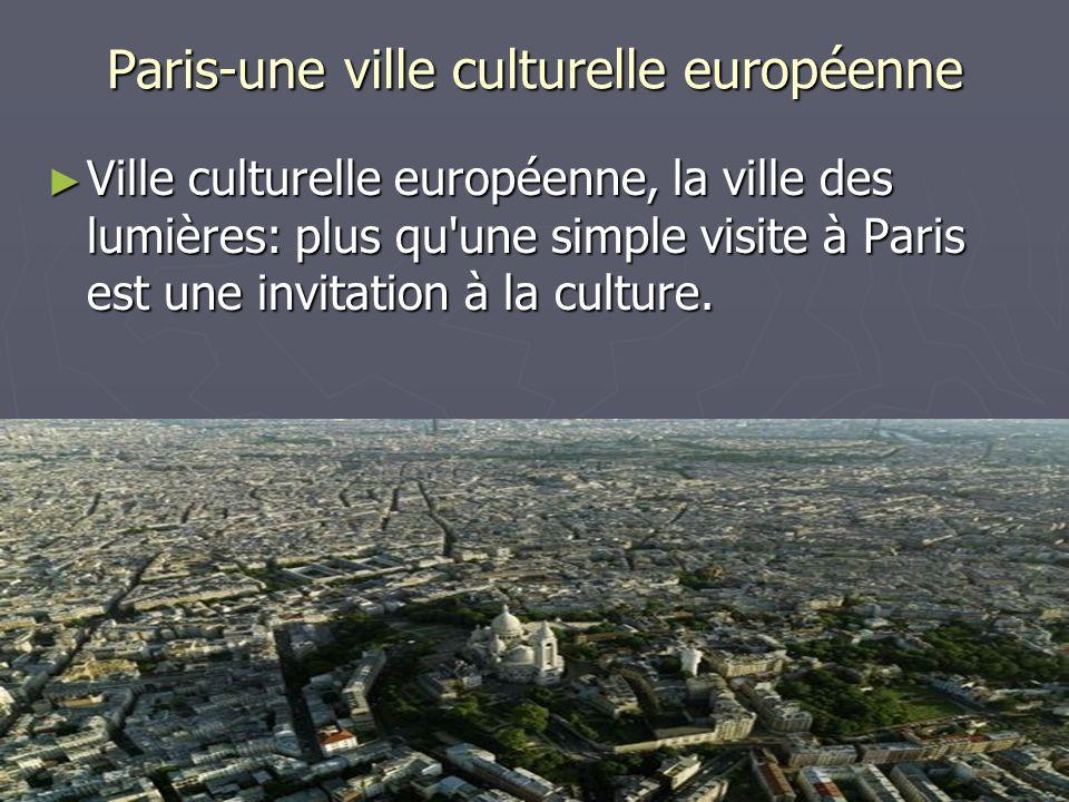 Paris-une ville culturelle européenne Ville culturelle européenne, la ville des lumières: plus qu une simple visite à Paris est une invitation à la culture.