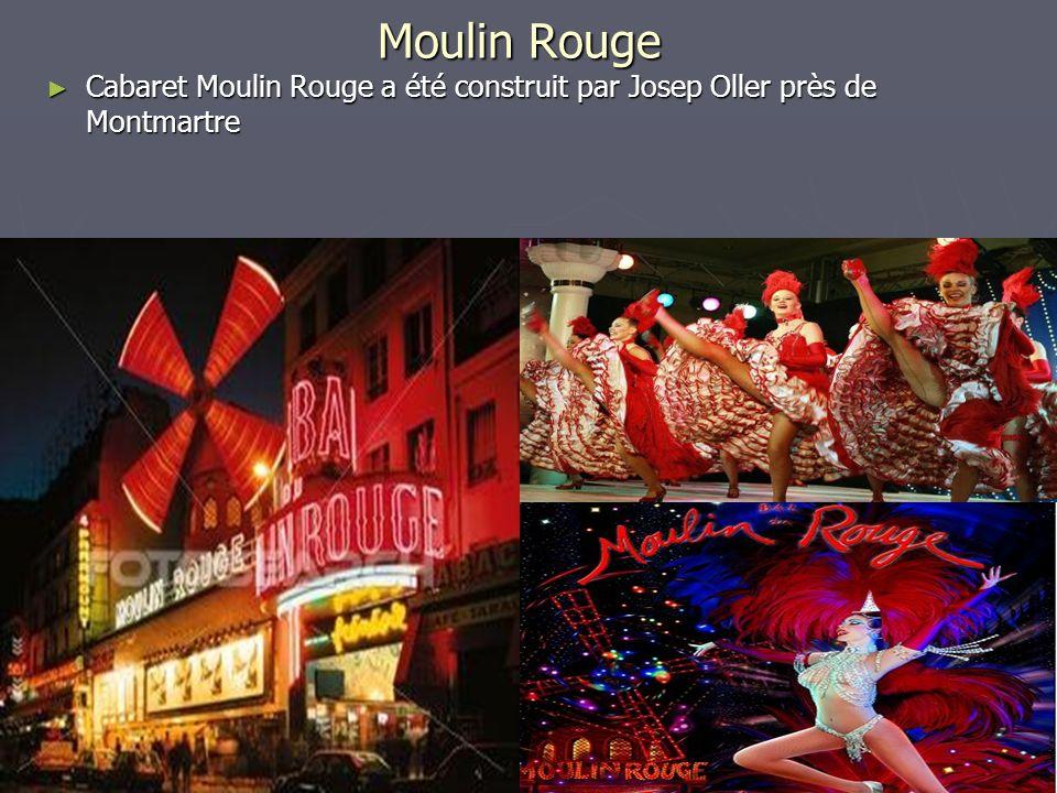 Moulin Rouge Cabaret Moulin Rouge a été construit par Josep Oller près de Montmartre Cabaret Moulin Rouge a été construit par Josep Oller près de Montmartre