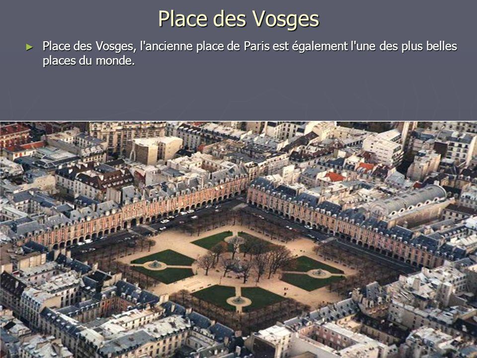 Place des Vosges Place des Vosges, l'ancienne place de Paris est également l'une des plus belles places du monde. Place des Vosges, l'ancienne place d