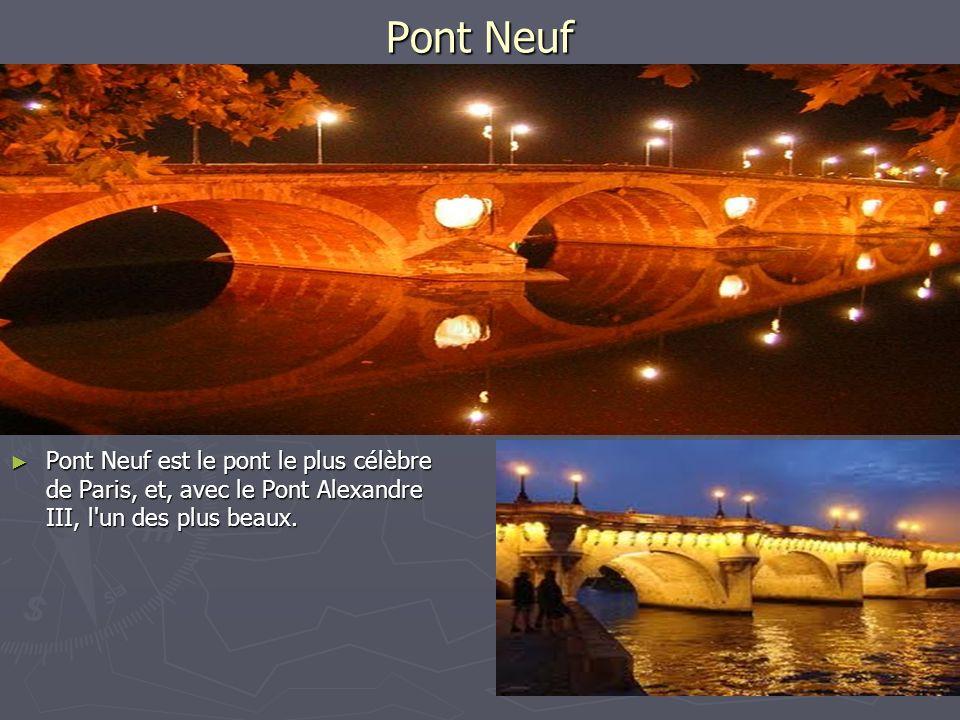 Pont Neuf Pont Neuf est le pont le plus célèbre de Paris, et, avec le Pont Alexandre III, l'un des plus beaux. Pont Neuf est le pont le plus célèbre d
