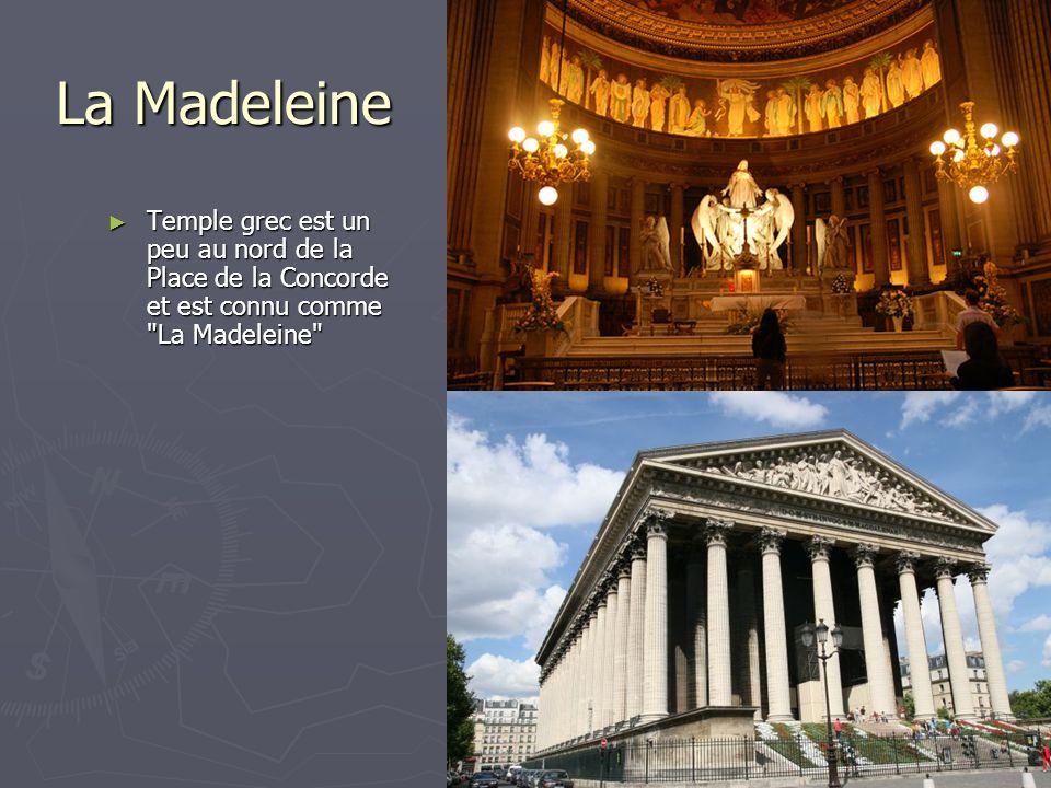 La Madeleine Temple grec est un peu au nord de la Place de la Concorde et est connu comme La Madeleine Temple grec est un peu au nord de la Place de la Concorde et est connu comme La Madeleine