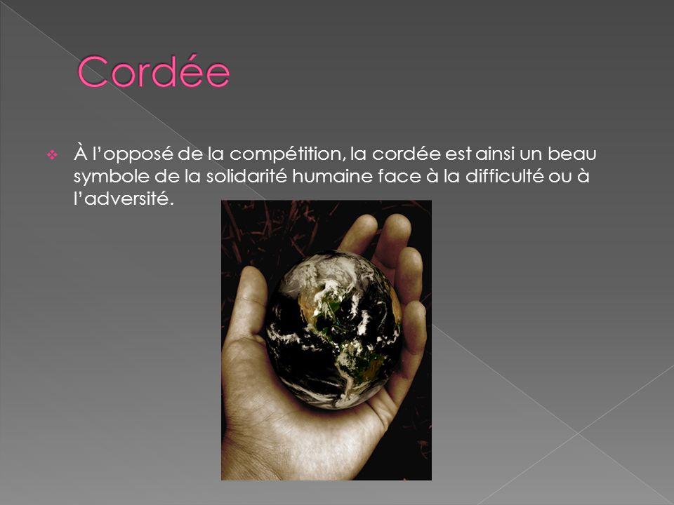 À lopposé de la compétition, la cordée est ainsi un beau symbole de la solidarité humaine face à la difficulté ou à ladversité.