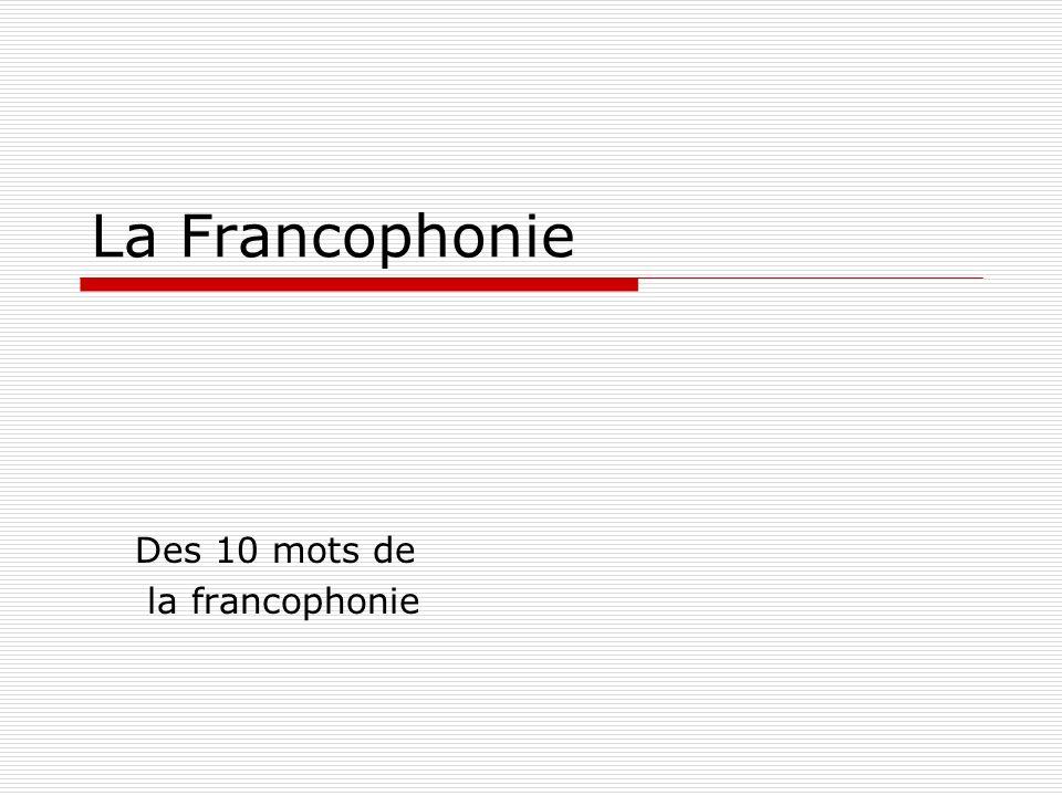 La Francophonie Des 10 mots de la francophonie