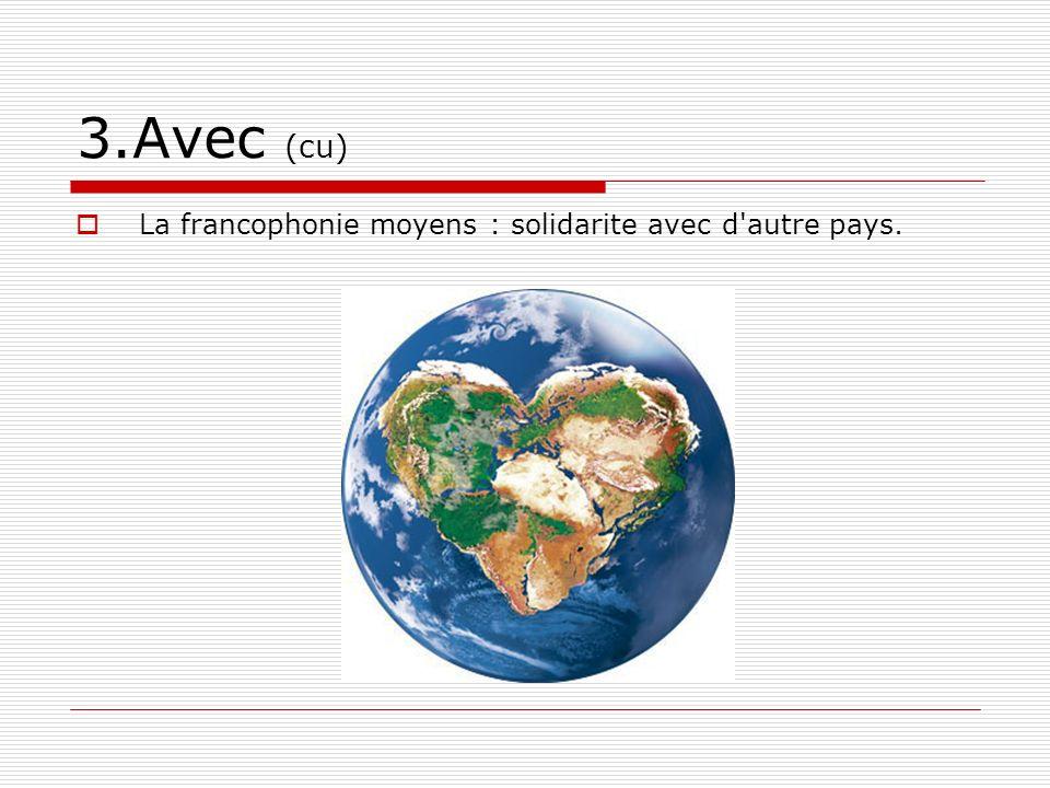 3.Avec (cu) La francophonie moyens : solidarite avec d'autre pays.