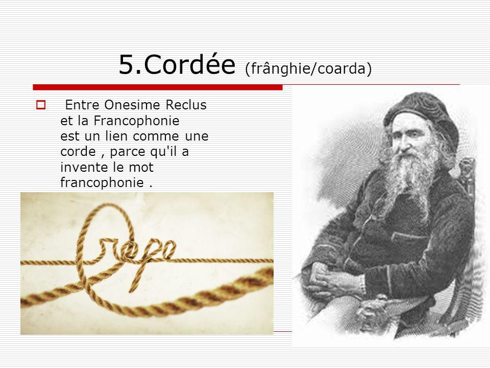 5.Cordée (frânghie/coarda) Entre Onesime Reclus et la Francophonie est un lien comme une corde, parce qu'il a invente le mot francophonie.