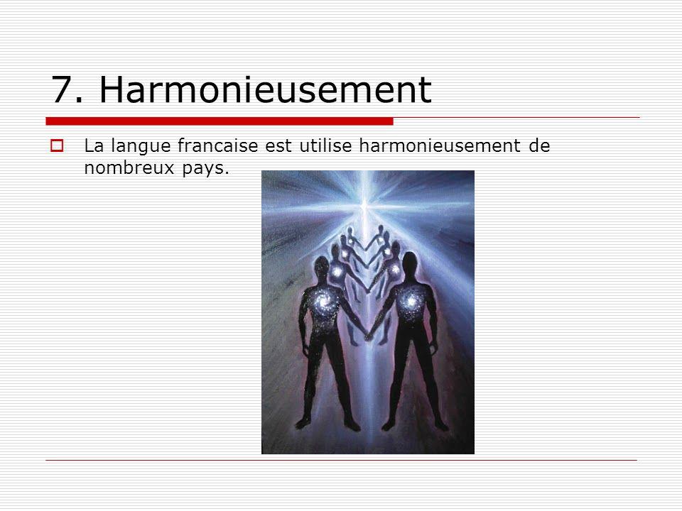 7. Harmonieusement La langue francaise est utilise harmonieusement de nombreux pays.