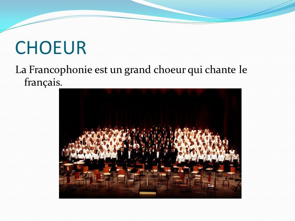 CHOEUR La Francophonie est un grand choeur qui chante le français.