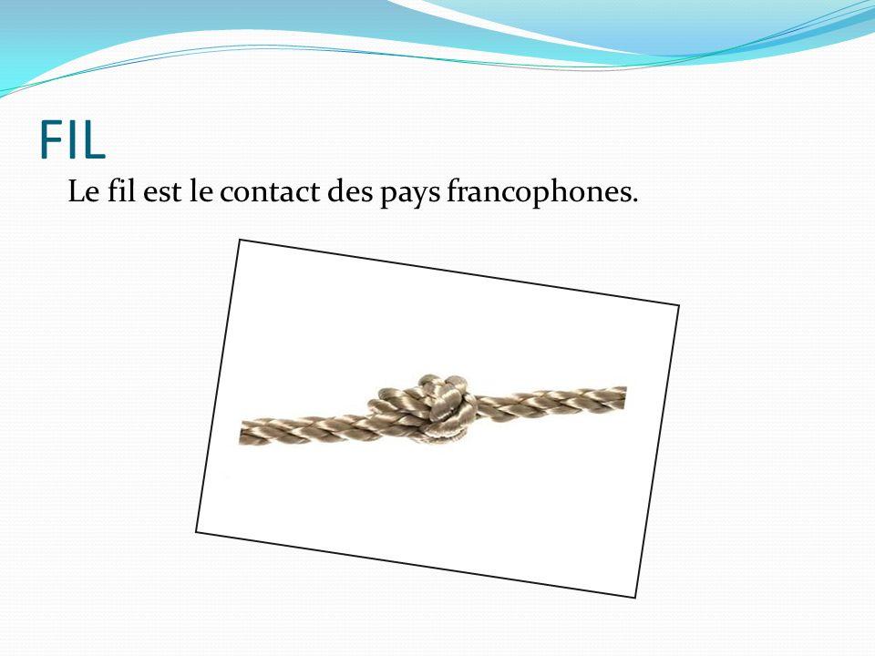 FIL Le fil est le contact des pays francophones.