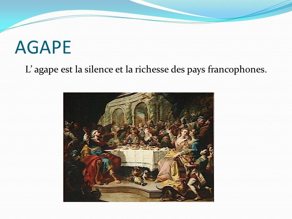 AGAPE L agape est la silence et la richesse des pays francophones.