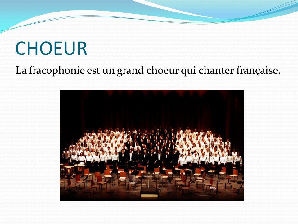 CHOEUR La fracophonie est un grand choeur qui chanter française.