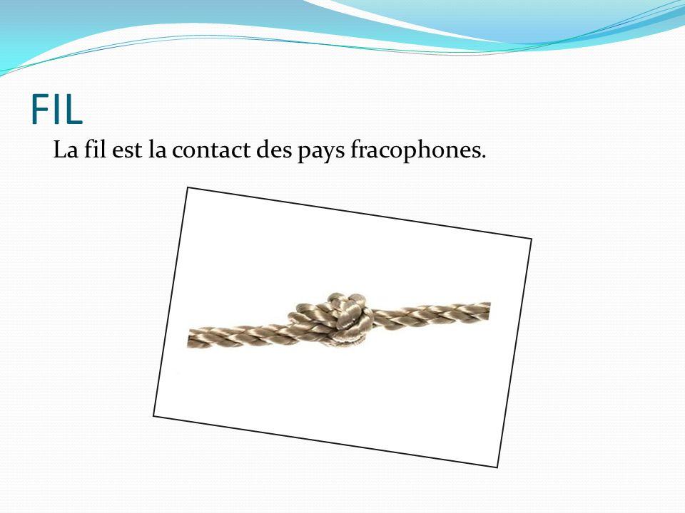 FIL La fil est la contact des pays fracophones.
