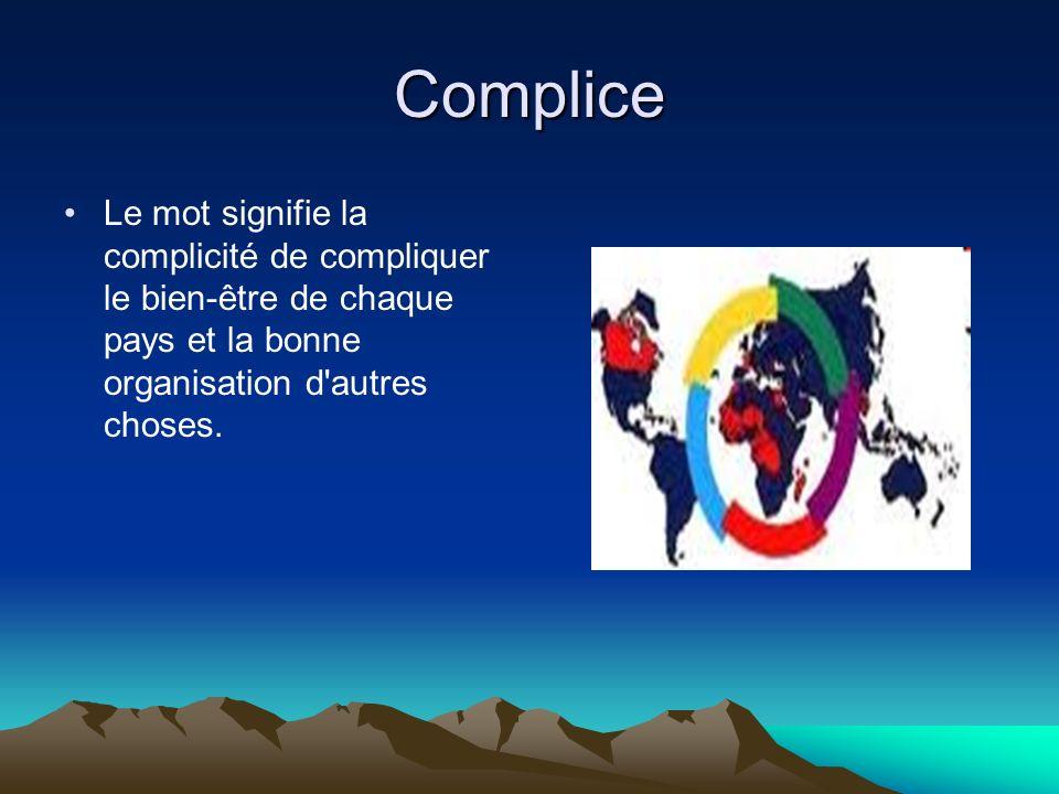 Complice Le mot signifie la complicité de compliquer le bien-être de chaque pays et la bonne organisation d'autres choses.