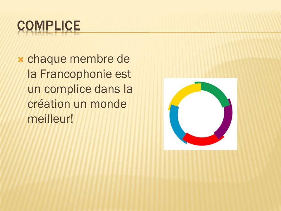 chaque membre de la Francophonie est un complice dans la création un monde meilleur!