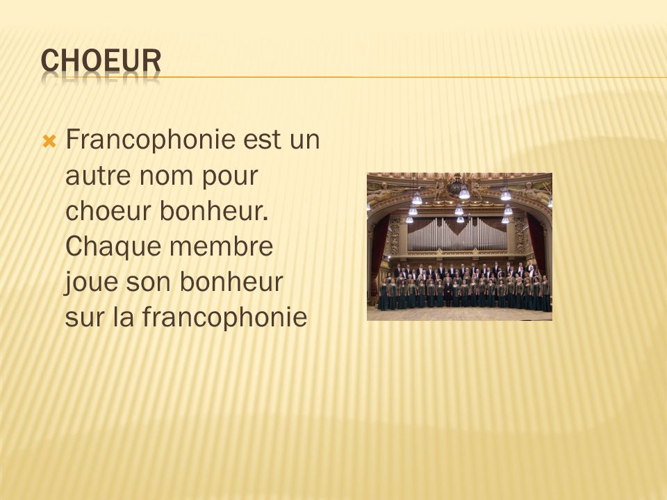 Francophonie est un autre nom pour choeur bonheur. Chaque membre joue son bonheur sur la francophonie