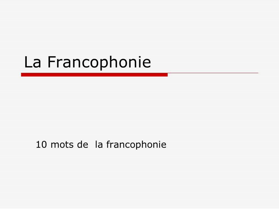 La Francophonie 10 mots de la francophonie