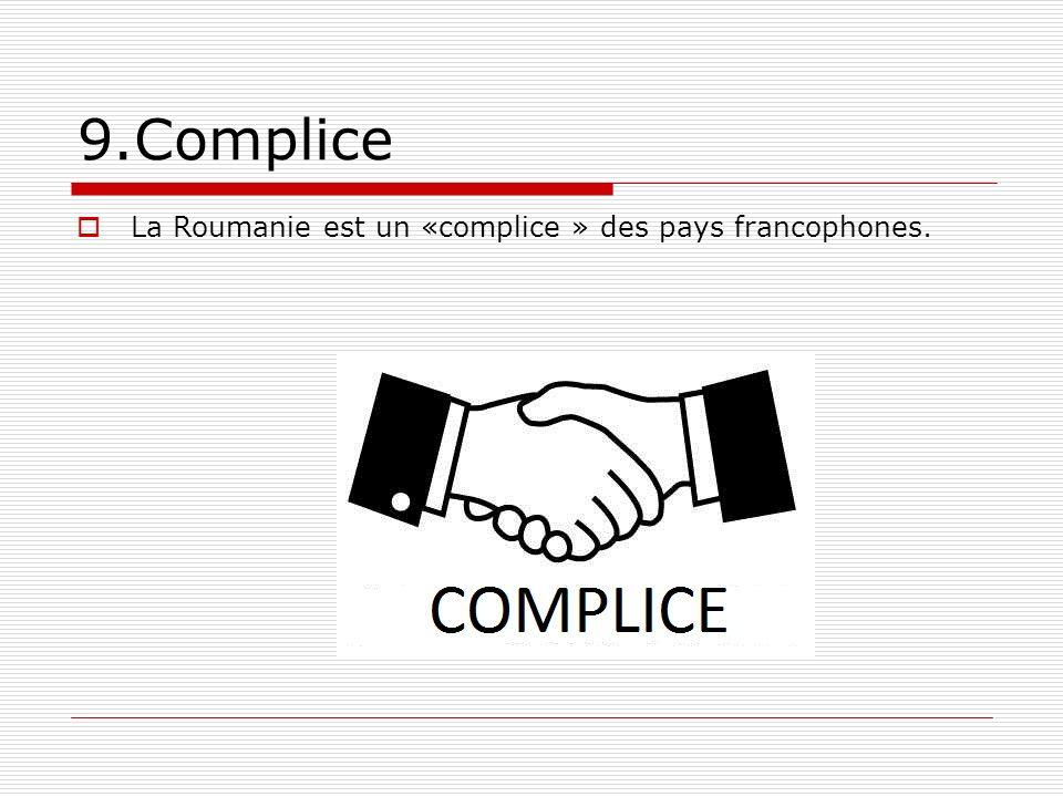 9.Complice La Roumanie est un «complice » des pays francophones.