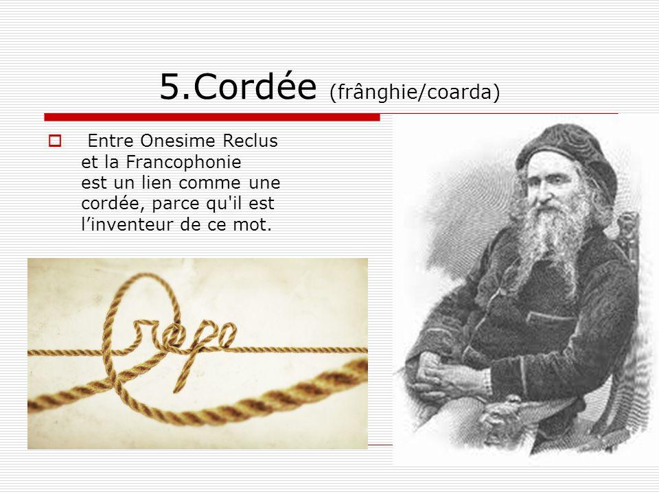 5.Cordée (frânghie/coarda) Entre Onesime Reclus et la Francophonie est un lien comme une cordée, parce qu il est linventeur de ce mot.
