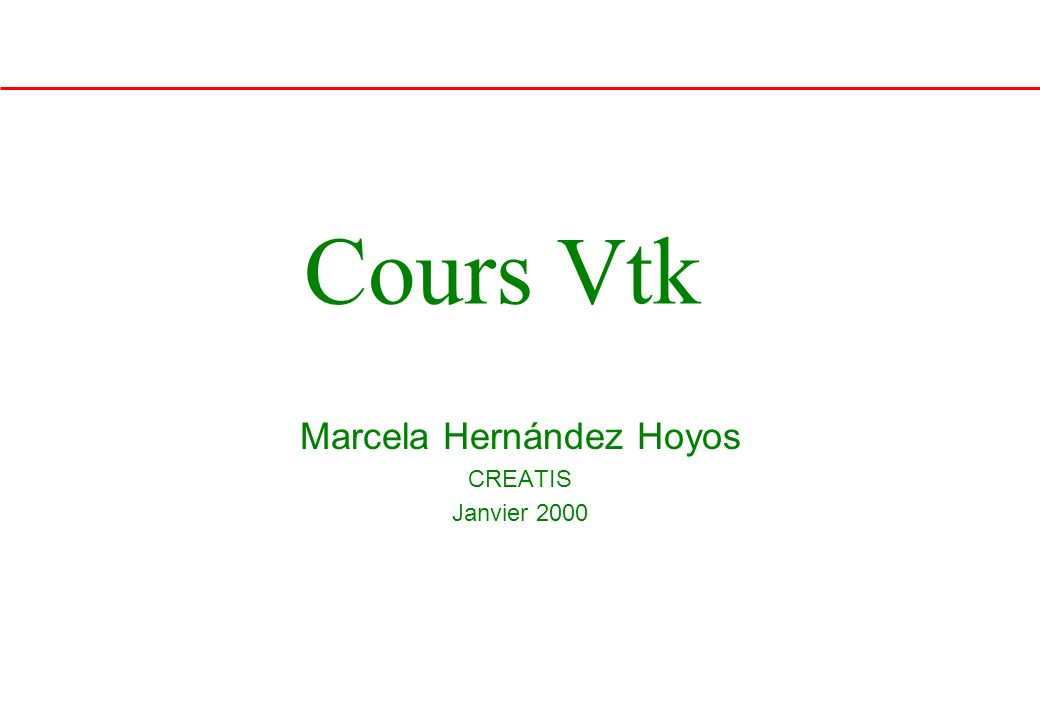 Cours Vtk Marcela Hernández Hoyos CREATIS Janvier 2000