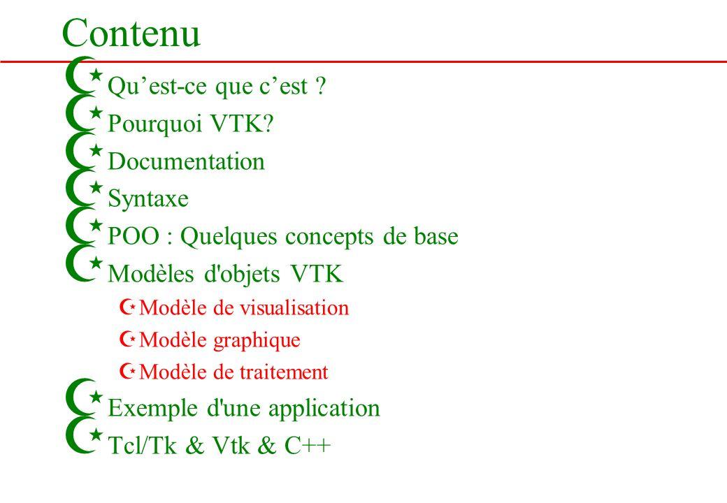 Contenu Z Quest-ce que cest ? Z Pourquoi VTK? Z Documentation Z Syntaxe Z POO : Quelques concepts de base Z Modèles d'objets VTK ZModèle de visualisat